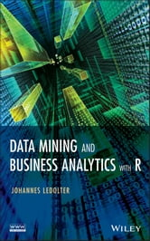 Data Mining and Business Analytics with R ebook by Johannes Ledolter