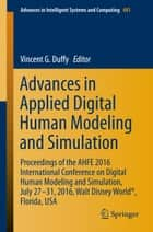 Advances in Applied Digital Human Modeling and Simulation - Proceedings of the AHFE 2016 International Conference on Digital Human Modeling and Simulation, July 27-31, 2016, Walt Disney World®, Florida, USA ebook by Vincent G. Duffy