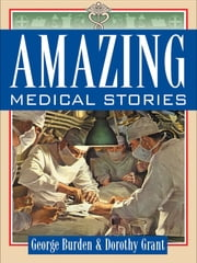 Amazing Medical Stories ebook by George Burden, Dorothy Grant