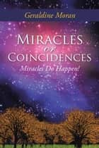 Miracles or Coincidences - Miracles Do Happen! ebook by Geraldine Moran