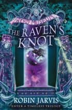 The Raven's Knot (Tales from the Wyrd Museum, Book 2) ebook by Robin Jarvis