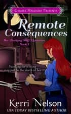 Remote Consequences (Working Stiff Mysteries book#1) ebook by Kerri Nelson