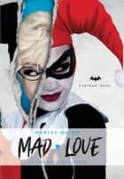 DC Comics novels - Harley Quinn: Mad Love ebook by