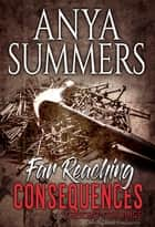 Far Reaching Consequences ebook by Anya Summers