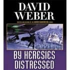 By Heresies Distressed - A Novel in the Safehold Series (#3) audiobook by
