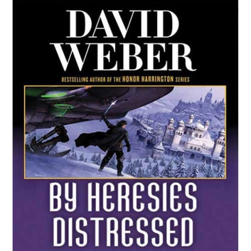 By Heresies Distressed - A Novel in the Safehold Series (#3) audiobook by David Weber