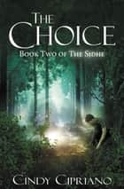 The Choice - Book Two of the Sidhe ebook by Cindy Cipriano