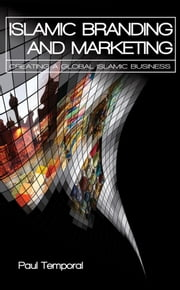 Islamic Branding and Marketing - Creating A Global Islamic Business ebook by Paul Temporal