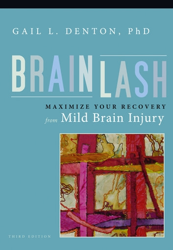 Brainlash - Maximize Your Recovery From Mild Brain Injury ebook by Gail L. Denton, PhD