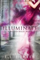 Illuminate ebook by L.L Hunter