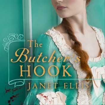 The Butcher's Hook - a dark and twisted tale of Georgian London audiobook by Janet Ellis
