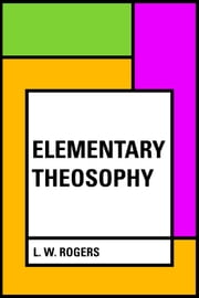 Elementary Theosophy ebook by L. W. Rogers
