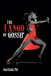 The Tango of Gossip ebook by Raad Chalabi, PhD