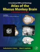 A Combined MRI and Histology Atlas of the Rhesus Monkey Brain in Stereotaxic Coordinates ebook by Kadharbatcha S. Saleem,Nikos K. Logothetis