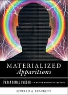 Materialized Apparitions - Paranormal Parlor, A Weiser Books Collection ebook by