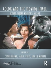 Color and the Moving Image - History, Theory, Aesthetics, Archive ebook by Simon Brown,Sarah Street,Liz Watkins