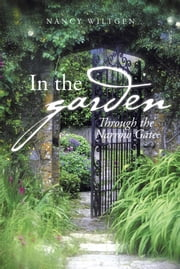 In the Garden - Through the Narrow Gate ebook by Nancy Wiltgen