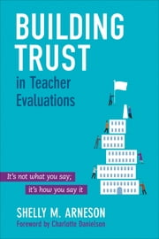 Building Trust in Teacher Evaluations - It's not what you say; it's how you say it ebook by Dr. Mary Shelly Arneson