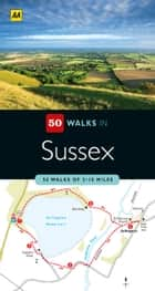 50 Walks in Sussex ebook by Automobile Association