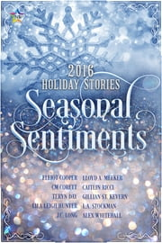 Seasonal Sentiments: 2016 Holiday Shorts ebook by Elliot Cooper, CM Corett, Teryn Day,...