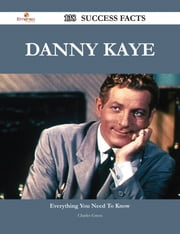 Danny Kaye 138 Success Facts - Everything you need to know about Danny Kaye ebook by Charles Green