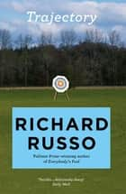 Trajectory - A short story collection ebook by Richard Russo