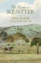 Up Came a Squatter - Niel Black of Glenormiston, 1839–1880 ebook by Maggie Black