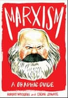 Marxism: A Graphic Guide - A Graphic Guide ebook by Rupert Woodfin, Oscar Zarate