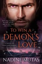 To Win a Demon's Love - A Novel of Love and Magic ebook by Nadine Mutas