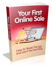 Your First Online Sale - How to Break the Egg and Get It the First Time! ebook by Sven Hyltén-Cavallius