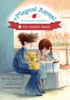 Magical Animal Adoption Agency Book 3: The Missing Magic ebook by Kallie George, Alexandra Boiger