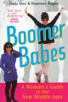 Boomer Babes - A Woman's Guide to the New Middle Ages ebook by Rosemary Rogers, Linda Stasi
