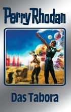 "Perry Rhodan 63: Das Tabora (Silberband) - 9. Band des Zyklus ""Der Schwarm"" ebook by Clark Darlton, H.G. Ewers, William Voltz,..."