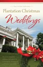 Plantation Christmas Weddings - Four-in-One Romance Collection ebook by Sylvia Barnes, Lorraine Beatty, Cynthia Leavelle,...