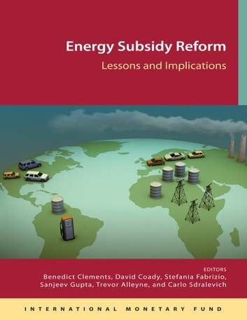 Energy Subsidy Reform: Lessons and Implications ebook by Benedict J. Mr. Clements,David  Coady,Stefania  Ms. Fabrizio,Sanjeev  Mr. Gupta,Trevor Serge Coleridge Mr. Alleyne,Carlo A. Mr. Sdralevich