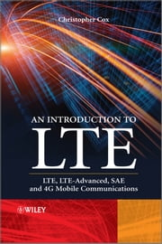 An Introduction to LTE - LTE, LTE-Advanced, SAE and 4G Mobile Communications ebook by Christopher Cox