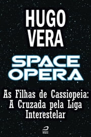 Space Opera - As Filhas de Cassiopeia - A Cruzada pela Liga Interestelar ebook by Kobo.Web.Store.Products.Fields.ContributorFieldViewModel
