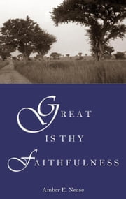Great Is Thy Faithfulness ebook by Amber E. Nease