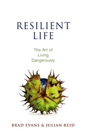 Resilient Life - The Art of Living Dangerously ebook by Brad Evans,Julian Reid