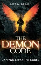 The Demon Code - A breathlessly thrilling quest to stop the end of the world ebook by Adam Blake