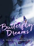 Butterfly Dreams ebook by A. Meredith Walters