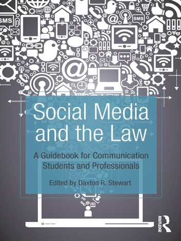 Social Media and the Law - A Guidebook for Communication Students and Professionals ebook by Taylor and Francis