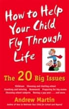 How To Help Your Child Fly Through Life ebook by Andrew Martin