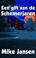 Een gift van de schemerjaren ebook by Mike Jansen