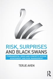 Risk, Surprises and Black Swans - Fundamental Ideas and Concepts in Risk Assessment and Risk Management ebook by Terje Aven
