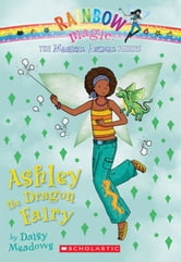 Magical Animal Fairies #1: Ashley the Dragon Fairy - A Rainbow Magic Book ebook by Daisy Meadows
