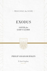 Exodus - Saved for God's Glory ebook by Philip Graham Ryken,R. Kent Hughes