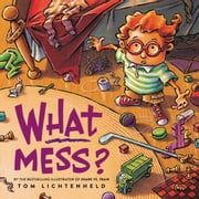What Mess? ebook by Tom Lichtenheld