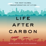 Life After Carbon - The Next Global Transformation of Cities audiobook by Peter Plastrik, John Cleveland