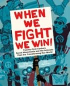 When We Fight, We Win ebook by Greg Jobin-Leeds,AgitArte